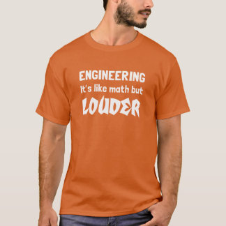 Engineering, it's like math but louder T-Shirt