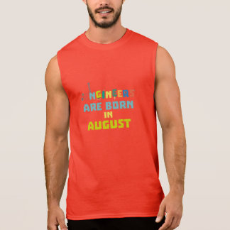 Engineers are born in August Z281z Sleeveless Shirt