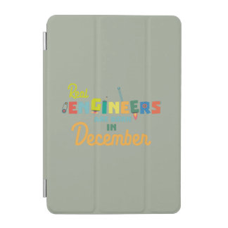 Engineers are born in December Z6r6a iPad Mini Cover
