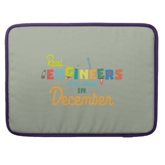Engineers are born in December Z6r6a Sleeve For MacBook Pro