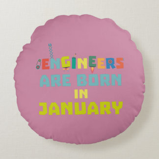 Engineers are born in January Zcu85 Round Pillow
