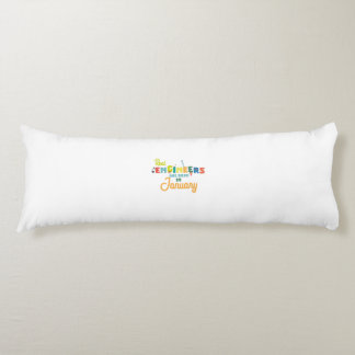 Engineers are born in January Zn619 Body Pillow