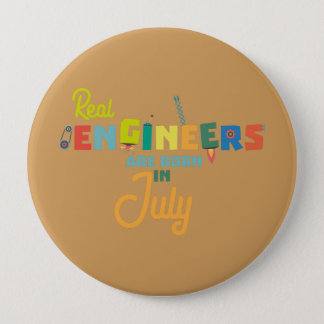 Engineers are born in July Z6n9z 4 Inch Round Button