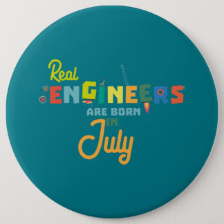 Engineers are born in July Z6n9z 6 Inch Round Button