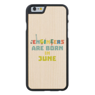 Engineers are born in June Zo3k7 Carved Maple iPhone 6 Case