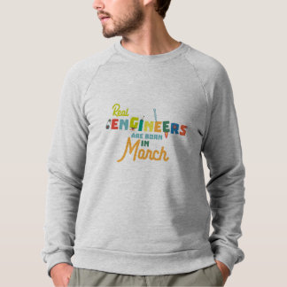 Engineers are born in March Ze8bc Sweatshirt