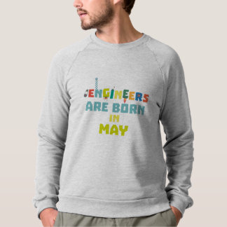 Engineers are born in May Z863d Sweatshirt