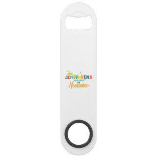 Engineers are born in November Z9g4h Speed Bottle Opener
