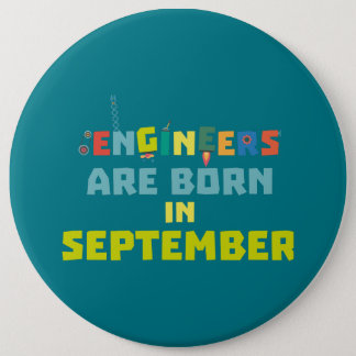 Engineers are born in September Z0ow6 6 Inch Round Button