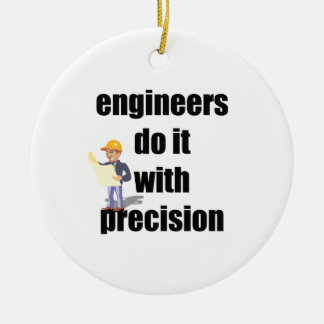 engineers do it with precision ceramic ornament