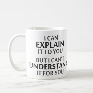 Engineer's Motto Can't Understand It For You Coffee Mug