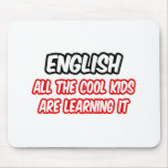 English...All The Cool Kids Are Learning It Mouse Pad