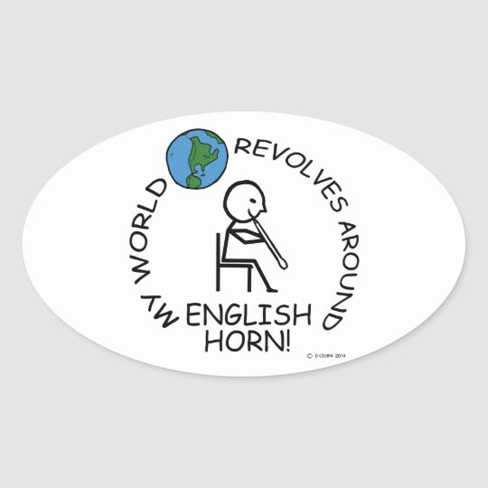 English Horn - World Revolves Around Oval Sticker