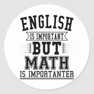 English Is Important But Math Is Importanter Pun Classic Round Sticker
