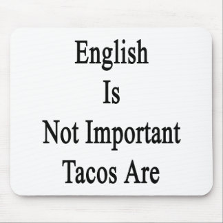English Is Not Important Tacos Are Mouse Pad