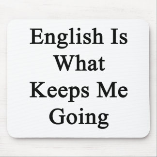 English Is What Keeps Me Going Mouse Pad