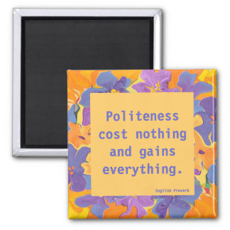 English Proverb on being polite magnet