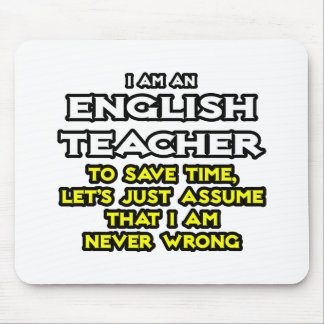 English Teacher...Assume I Am Never Wrong Mouse Pad