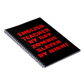English Teacher by Day Zombie Slayer by Night Spiral Notebook