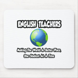 English Teachers...Making the World a Better Place Mousepad