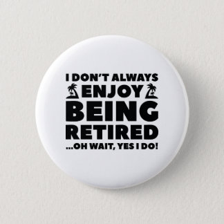 Enjoy Being Retired 2 Inch Round Button