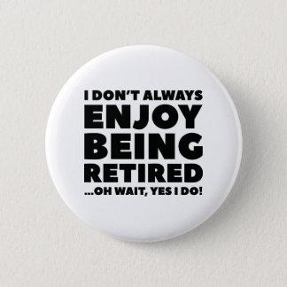 Enjoy Being Retired 2 Inch Round Button