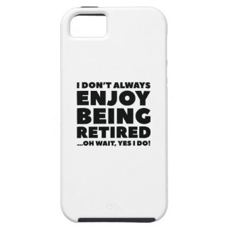 Enjoy Being Retired iPhone 5 Case