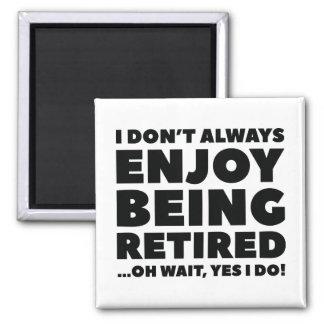 Enjoy Being Retired Magnet