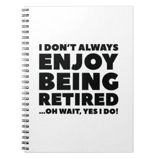 Enjoy Being Retired Notebook
