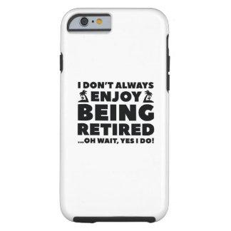 Enjoy Being Retired Tough iPhone 6 Case