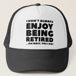 Enjoy Being Retired Trucker Hat