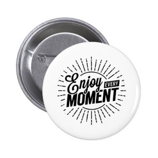Enjoy Every Moment 2 Inch Round Button