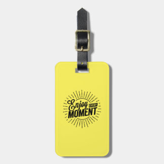 Enjoy Every Moment Luggage Tag