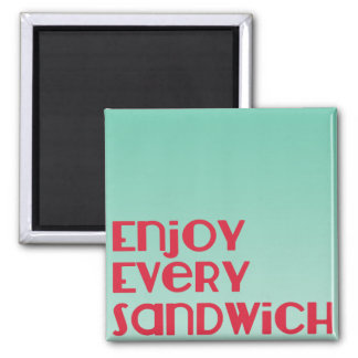 Enjoy Every Sandwich Magnet