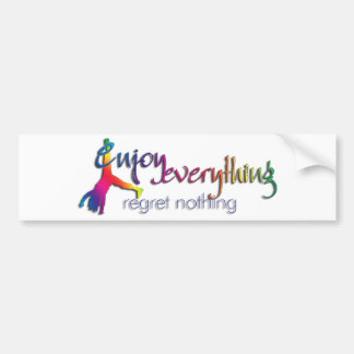 Enjoy Everything - regret nothing !!! Bumper Sticker