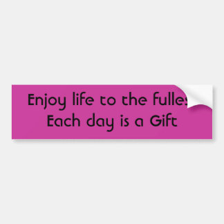 Enjoy life to the fullest  Each day is a Gift Bumper Sticker