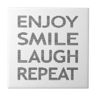 ENJOY SMILE LAUGH REPEAT - strips-black and white. Tile