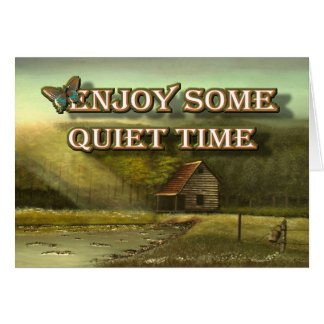 ENJOY SOME QUIET TIME Greeting Card