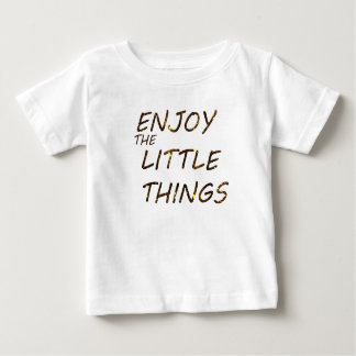 ENJOY THE LITTLE THINGS BABY T-Shirt