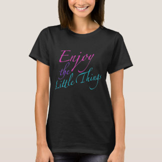 Enjoy The Little Things Quote Typography T-Shirt