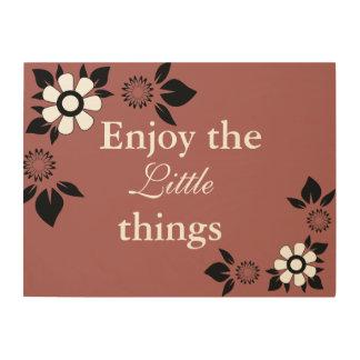 Enjoy the Little Things... Wood Print