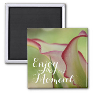 """Enjoy the Moment"" Calla Lily Square Magnet"