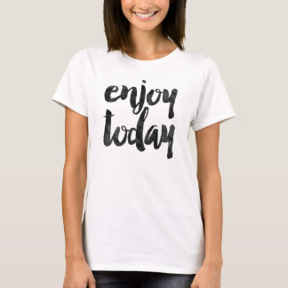 Enjoy today T-Shirt