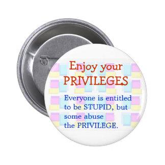 Enjoy your STUPID Privilages 2 Inch Round Button