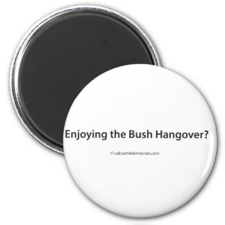 Enjoying the Bush Hangover? 2 Inch Round Magnet