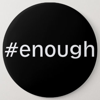 #enough Design 3 LARGE 6 Inch Round Button