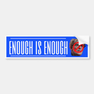 'Enough is Enough' Bumper Sticker