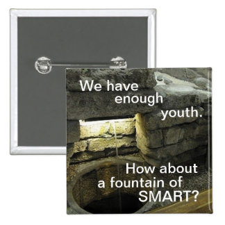 Enough youth ...How about a Fountain of SMART Buttons