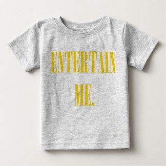 ENTERTAIN ME BABY T-Shirt