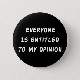 Entitled To My Opinion 2 Inch Round Button